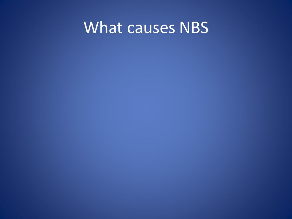 What causes NBS