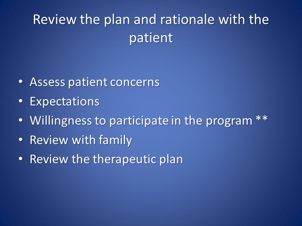 Review the plan and rationale with the patient