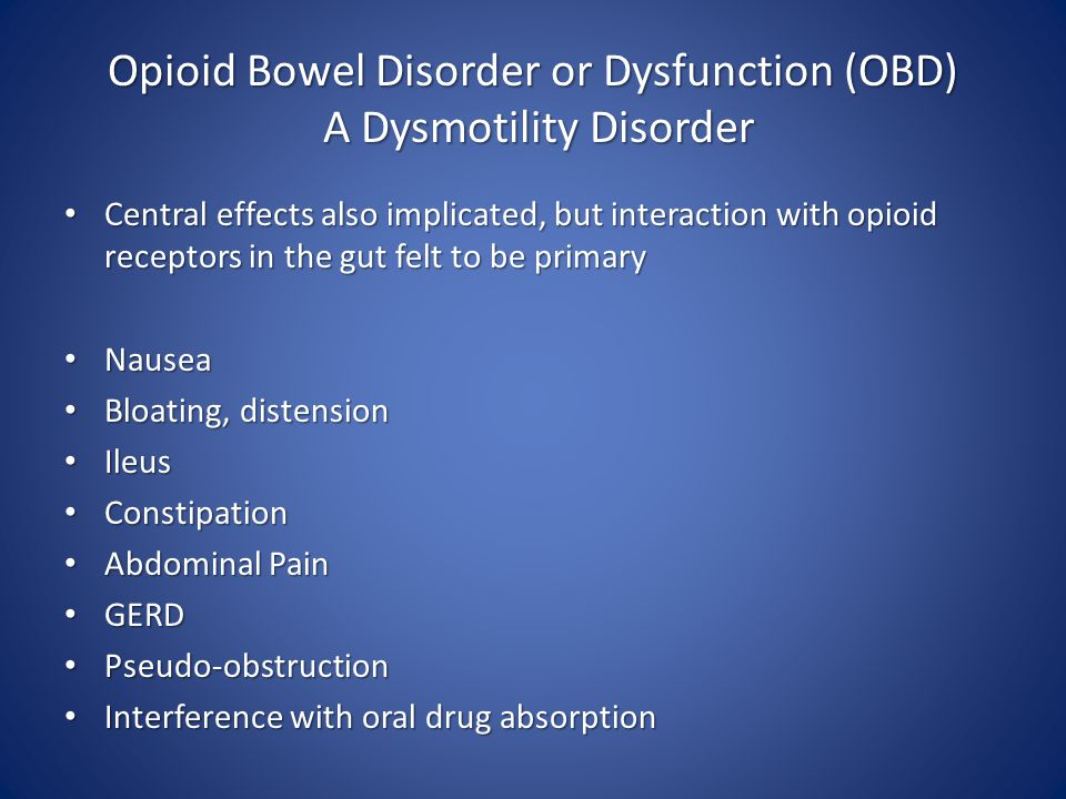Opioid Bowel Disorder or Dysfunction (OBD) A Dysmotility Disorder
