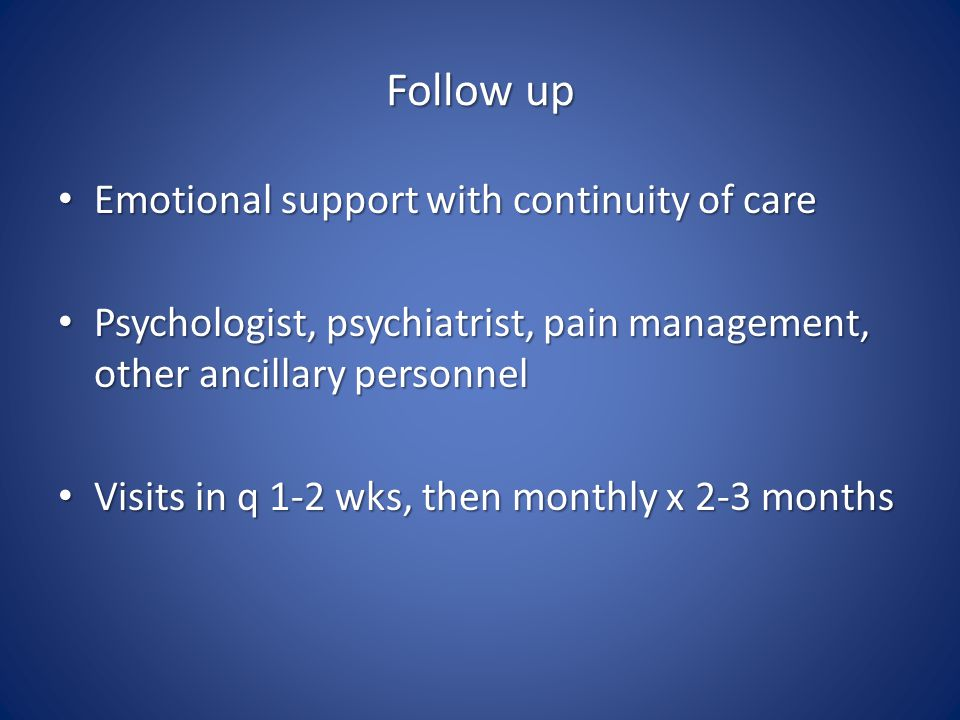 Follow up Emotional support with continuity of care