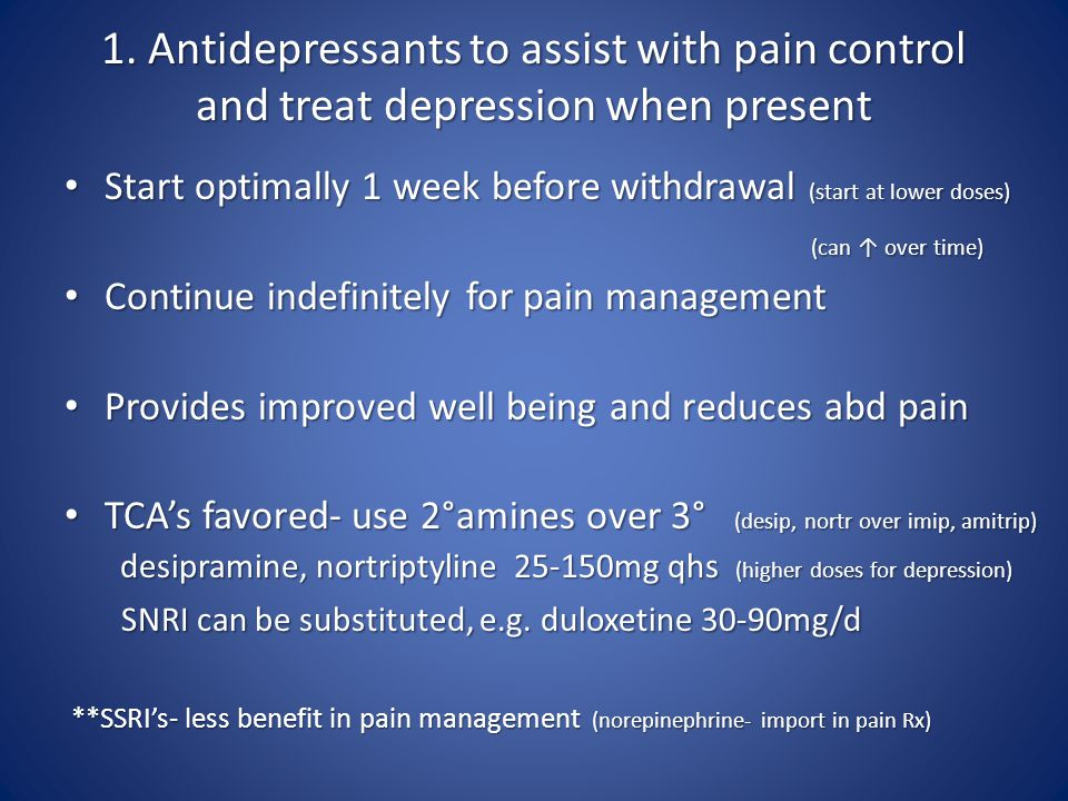 1. Antidepressants to assist with pain control and treat depression when present