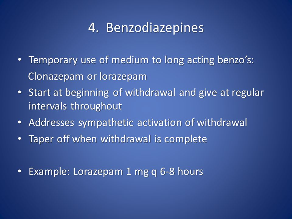 4. Benzodiazepines Temporary use of medium to long acting benzo's: