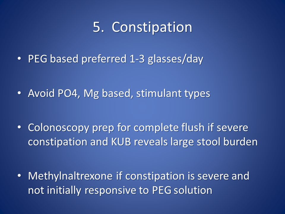 5. Constipation PEG based preferred 1-3 glasses/day