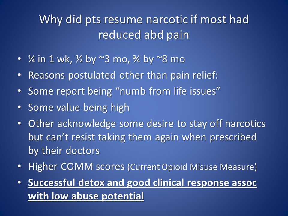 Why did pts resume narcotic if most had reduced abd pain