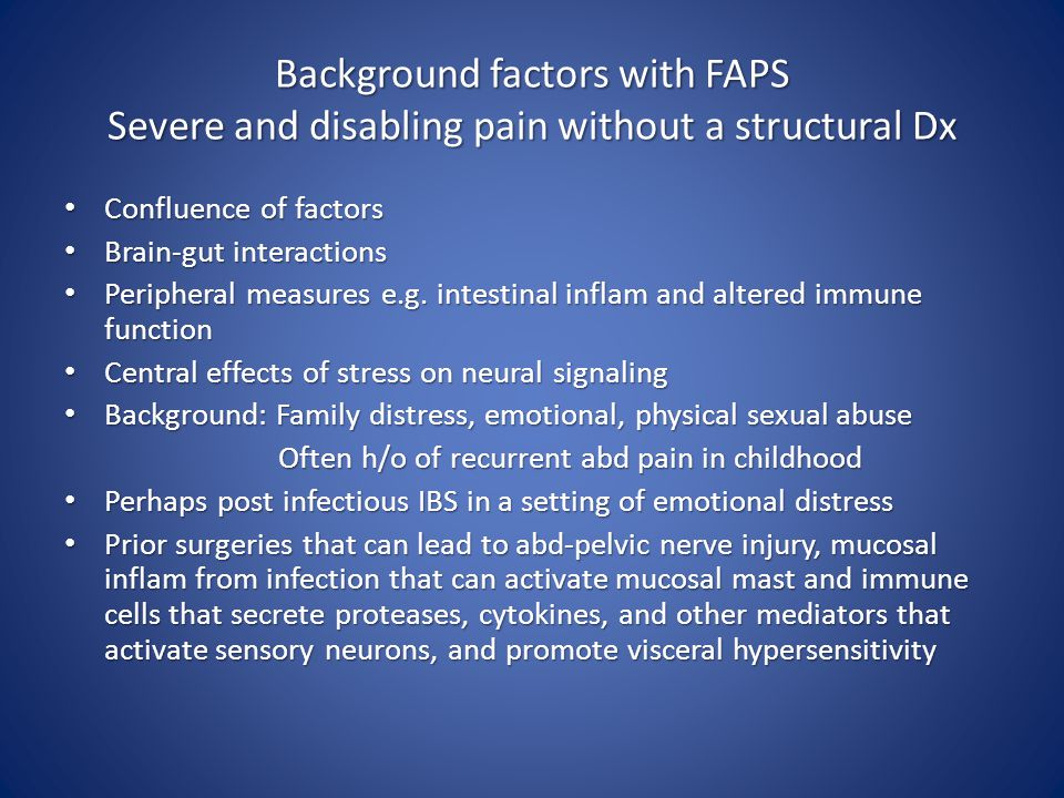 Background factors with FAPS Severe and disabling pain without a structural Dx