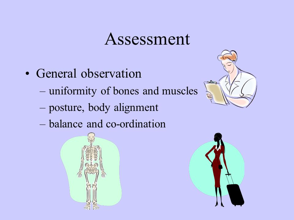 Assessment General observation uniformity of bones and muscles