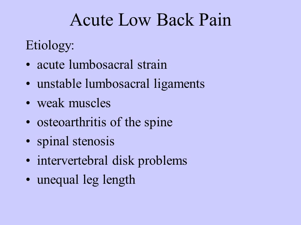 Acute Low Back Pain Etiology: acute lumbosacral strain