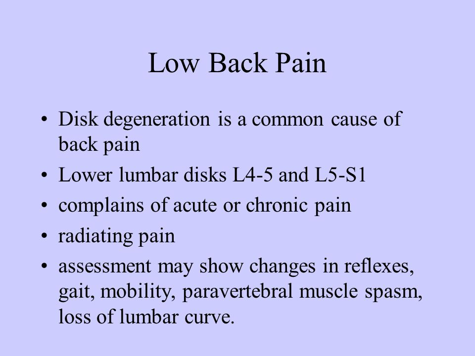 Low Back Pain Disk degeneration is a common cause of back pain