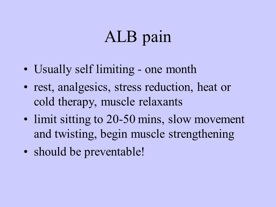 ALB pain Usually self limiting - one month