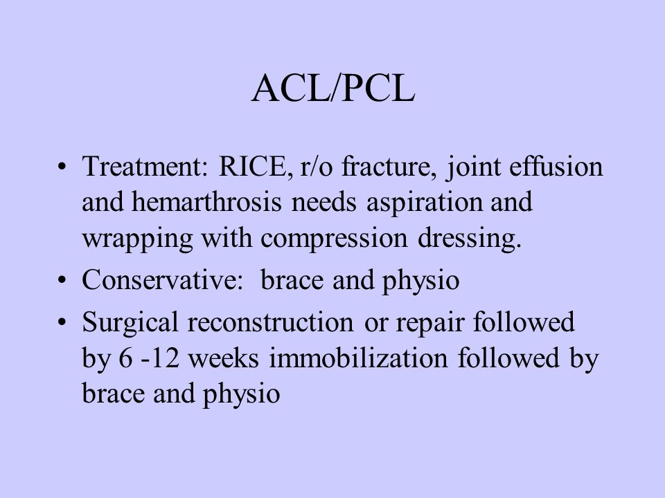 ACL/PCL Treatment: RICE, r/o fracture, joint effusion and hemarthrosis needs aspiration and wrapping with compression dressing.