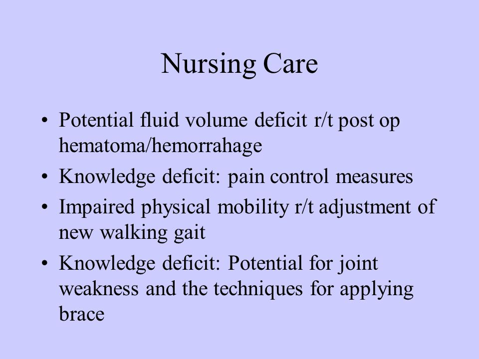 Nursing Care Potential fluid volume deficit r/t post op hematoma/hemorrahage. Knowledge deficit: pain control measures.