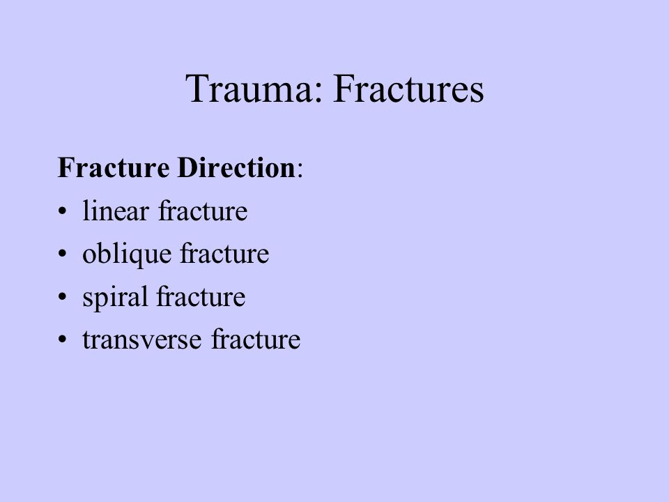 Trauma: Fractures Fracture Direction: linear fracture oblique fracture