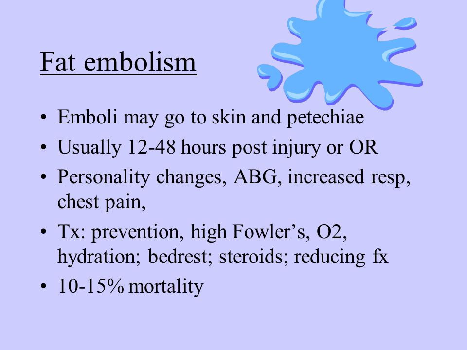 Fat embolism Emboli may go to skin and petechiae