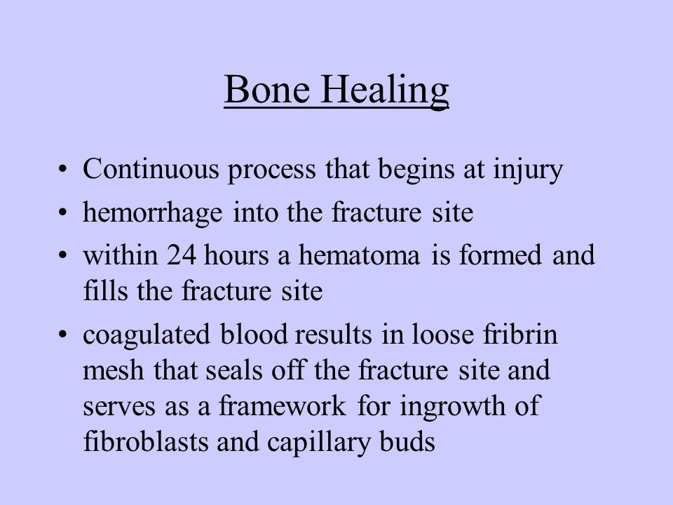 Bone Healing Continuous process that begins at injury