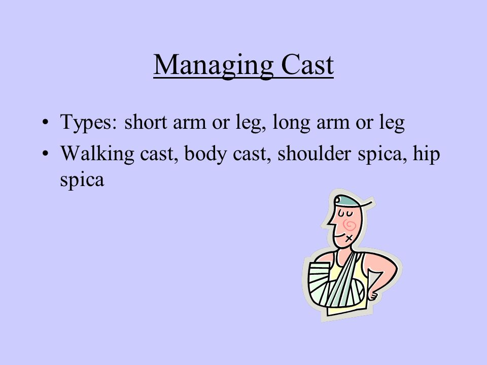 Managing Cast Types: short arm or leg, long arm or leg