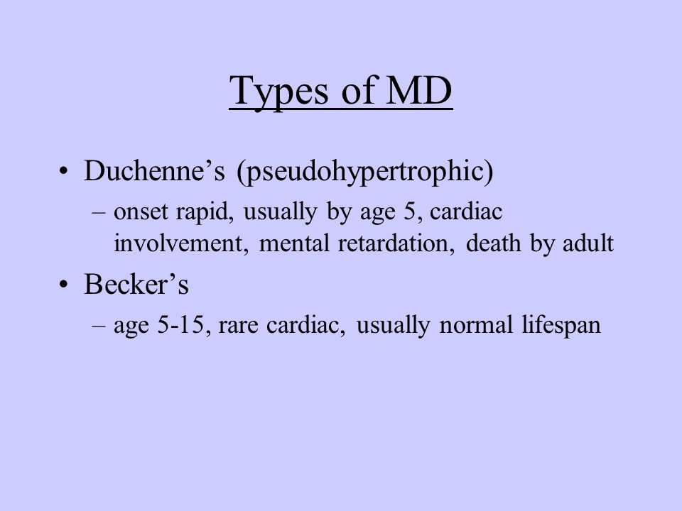 Types of MD Duchenne's (pseudohypertrophic) Becker's