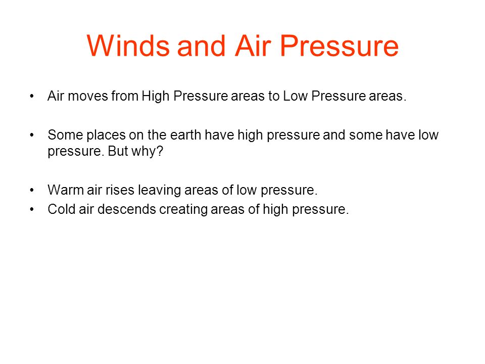 Winds and Air Pressure Air moves from High Pressure areas to Low Pressure areas.