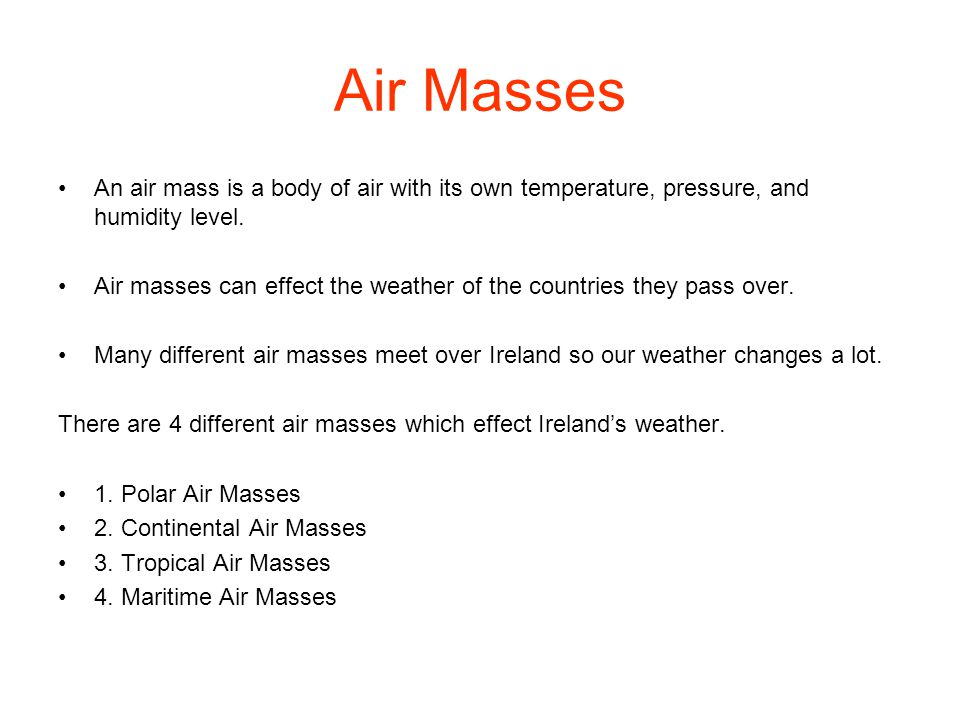 Air Masses An air mass is a body of air with its own temperature, pressure, and humidity level.