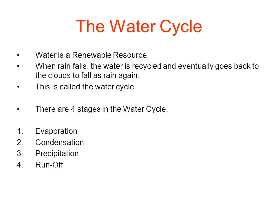 The Water Cycle Water is a Renewable Resource.