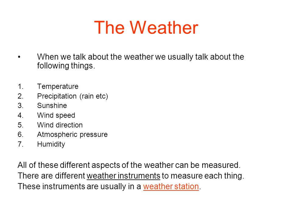 The Weather When we talk about the weather we usually talk about the following things. Temperature.