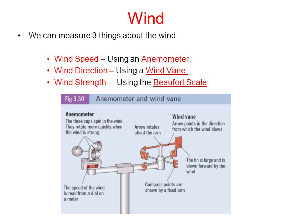 Wind We can measure 3 things about the wind.