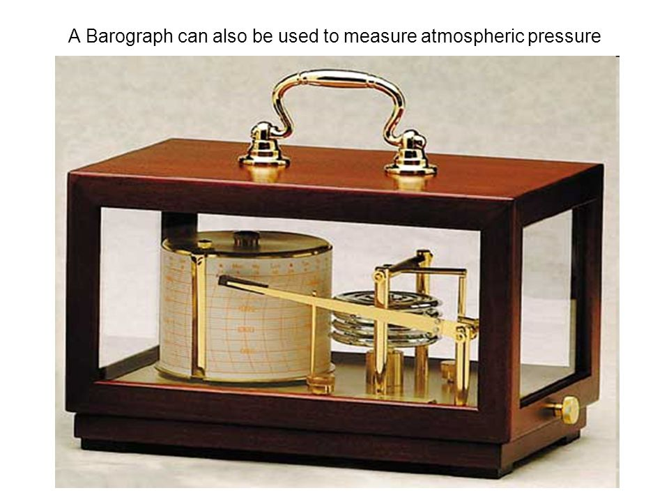 A Barograph can also be used to measure atmospheric pressure