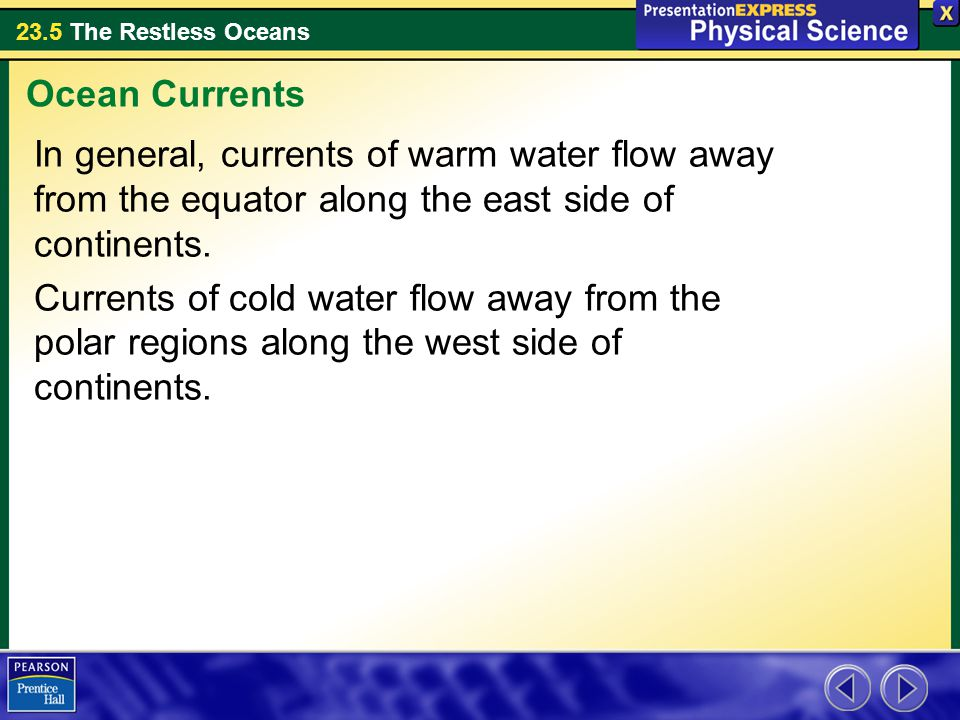 Ocean Currents In general, currents of warm water flow away from the equator along the east side of continents.