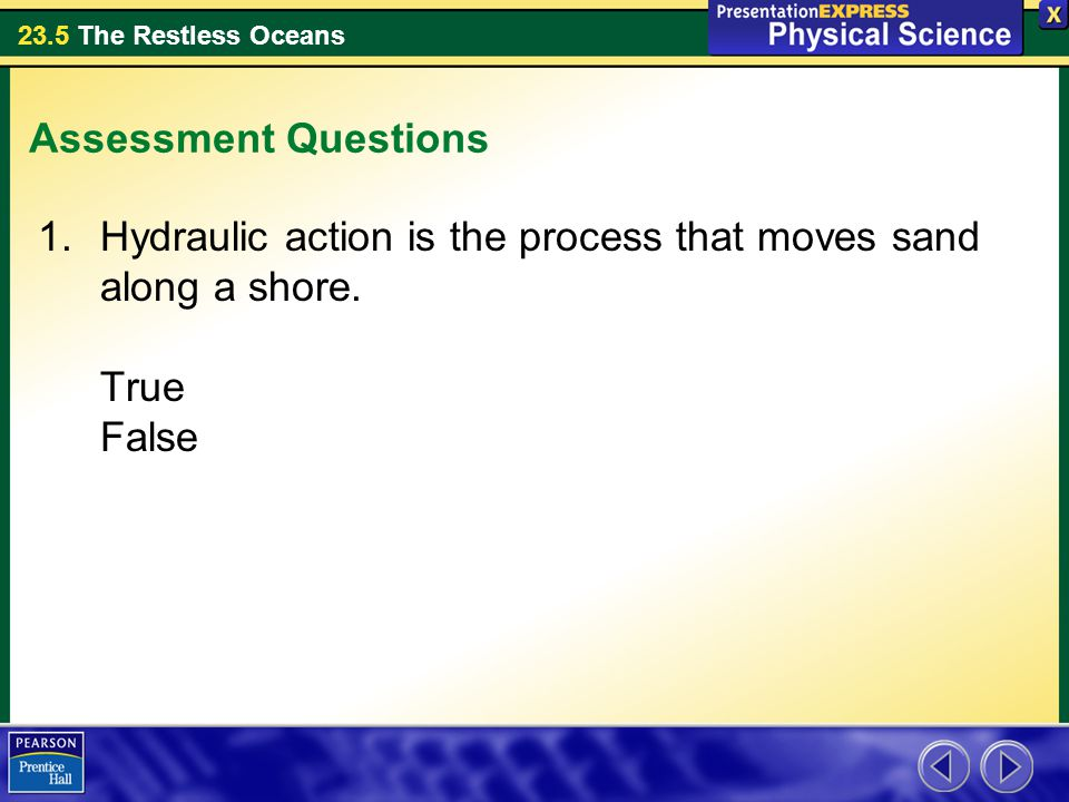 Assessment Questions Hydraulic action is the process that moves sand along a shore. True False