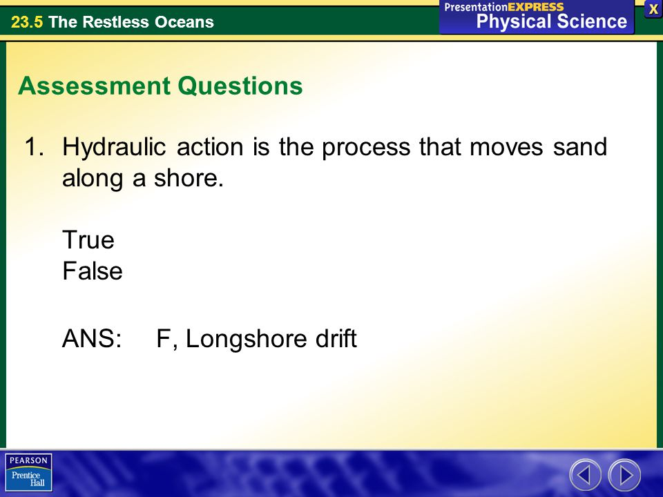 Assessment Questions Hydraulic action is the process that moves sand along a shore.