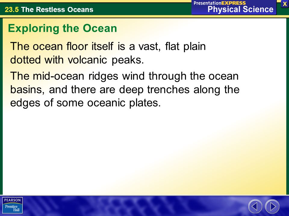 Exploring the Ocean The ocean floor itself is a vast, flat plain dotted with volcanic peaks.