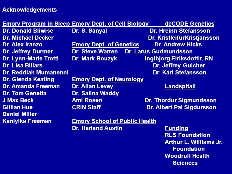 Acknowledgements Emory Program in Sleep Emory Dept. of Cell Biology deCODE Genetics.