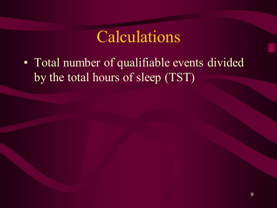Calculations Total number of qualifiable events divided by the total hours of sleep (TST)