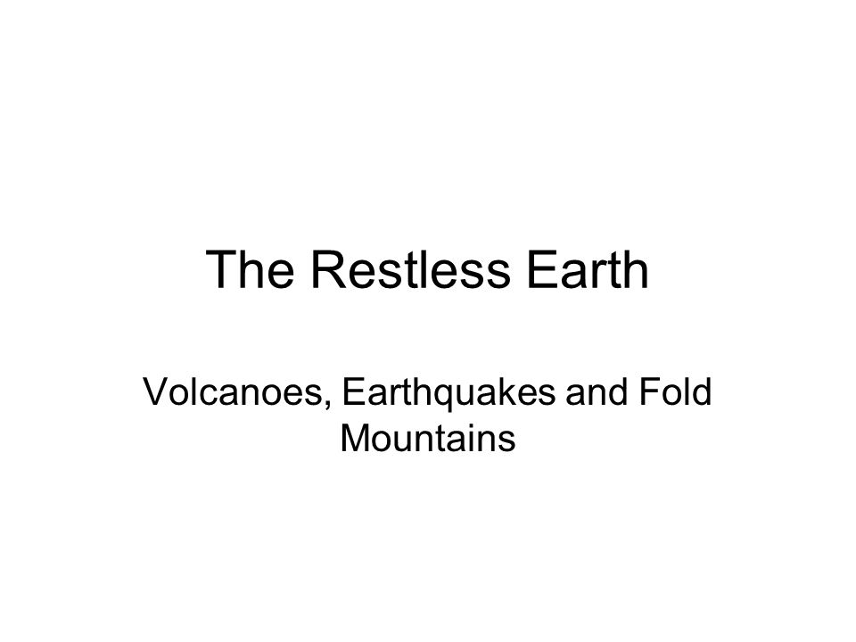 Volcanoes, Earthquakes and Fold Mountains