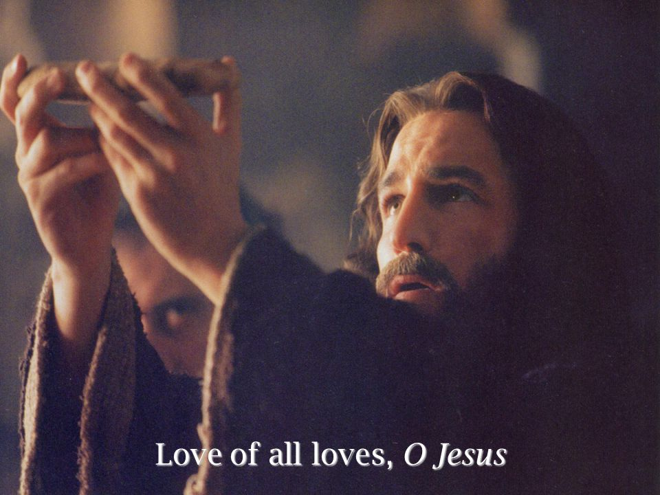 Love of all loves, O Jesus
