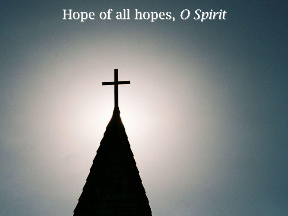 Hope of all hopes, O Spirit