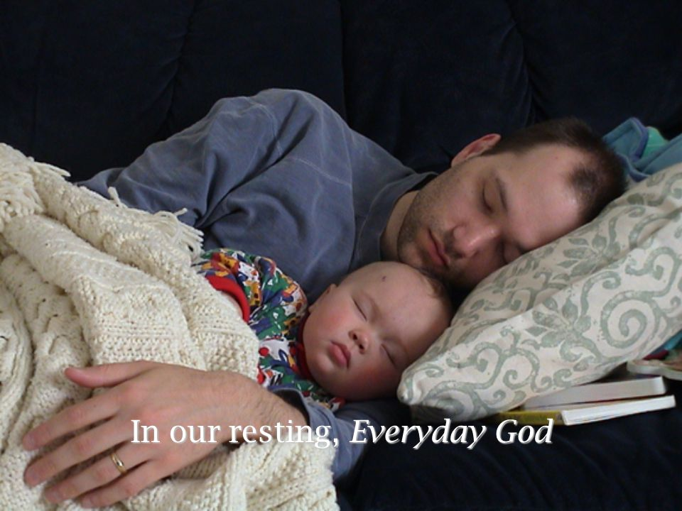 In our resting, Everyday God