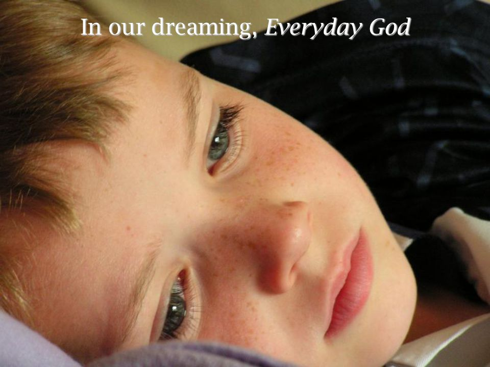 In our dreaming, Everyday God