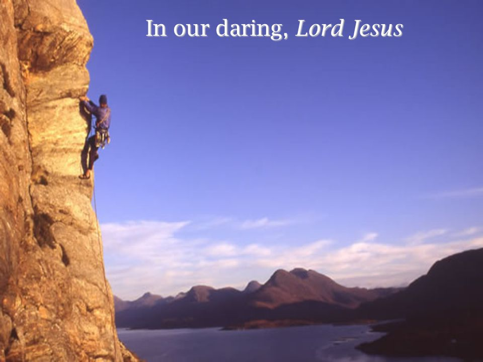 In our daring, Lord Jesus