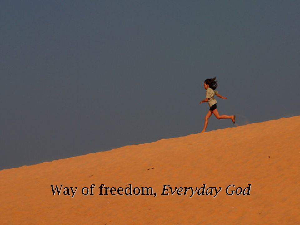 Way of freedom, Everyday God