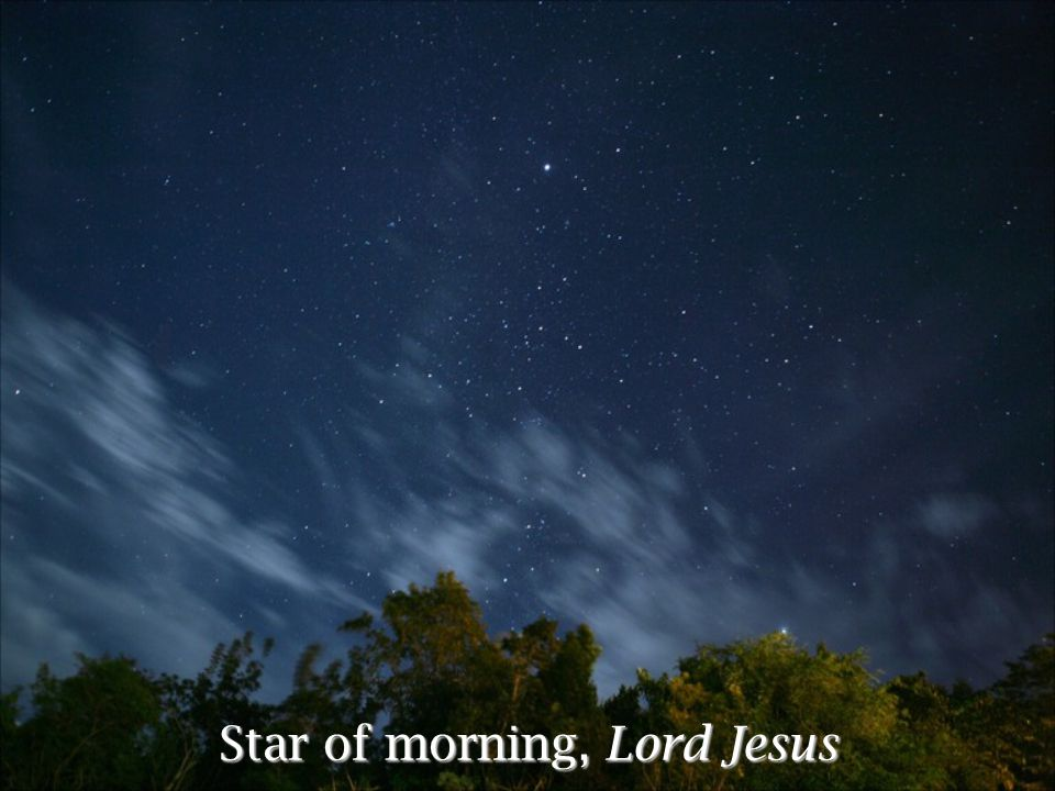 Star of morning, Lord Jesus
