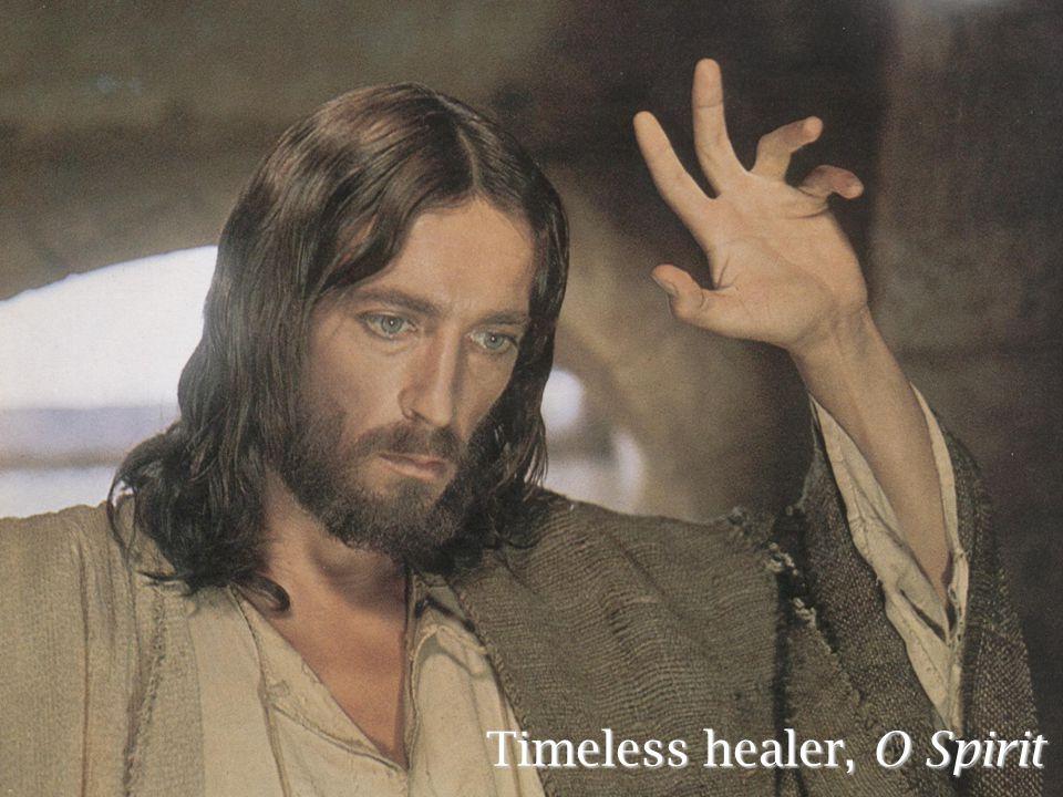 Timeless healer, O Spirit