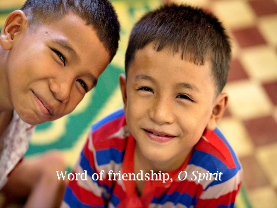 Word of friendship, O Spirit