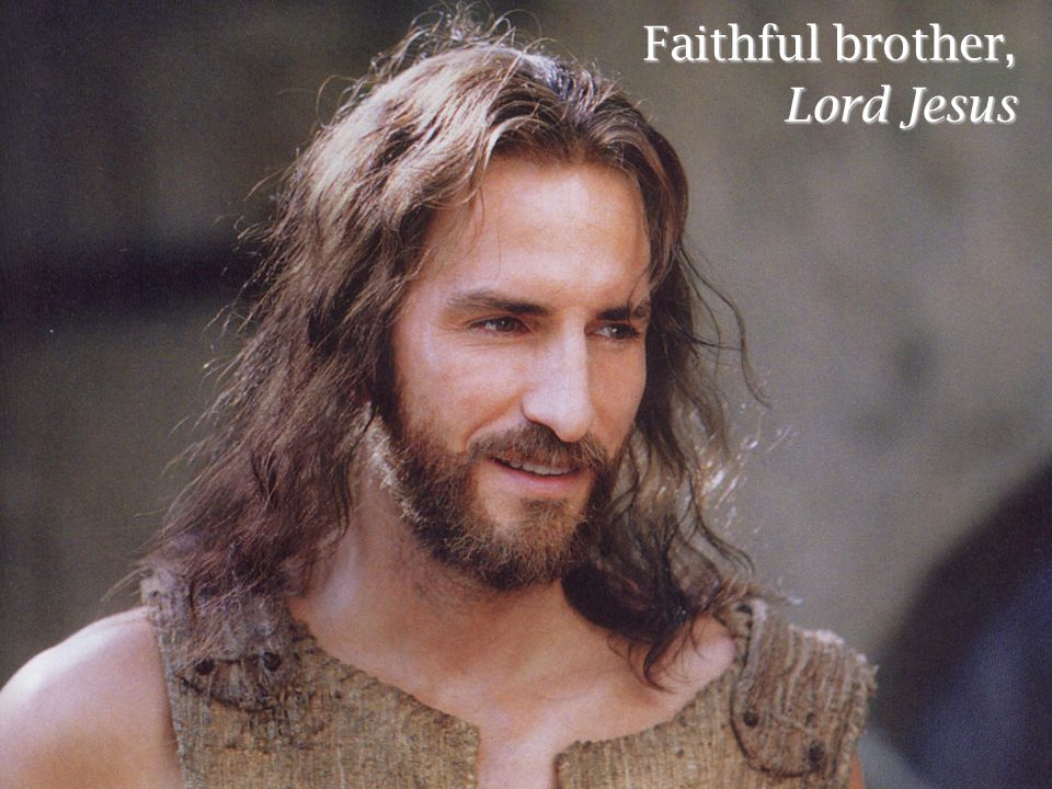 Faithful brother, Lord Jesus