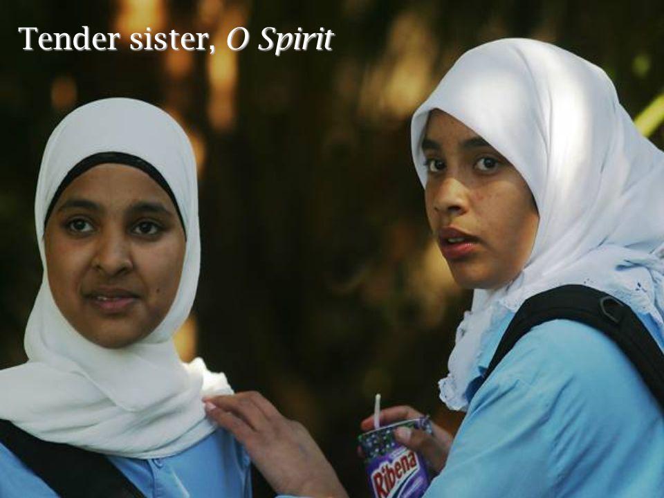 Tender sister, O Spirit