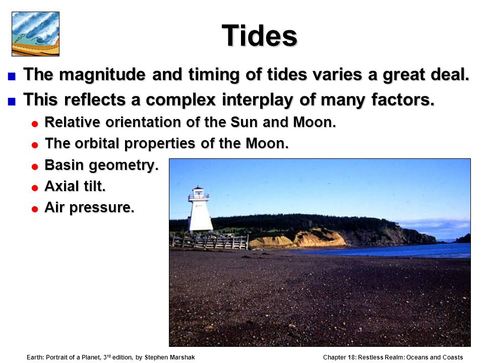 Tides The magnitude and timing of tides varies a great deal.