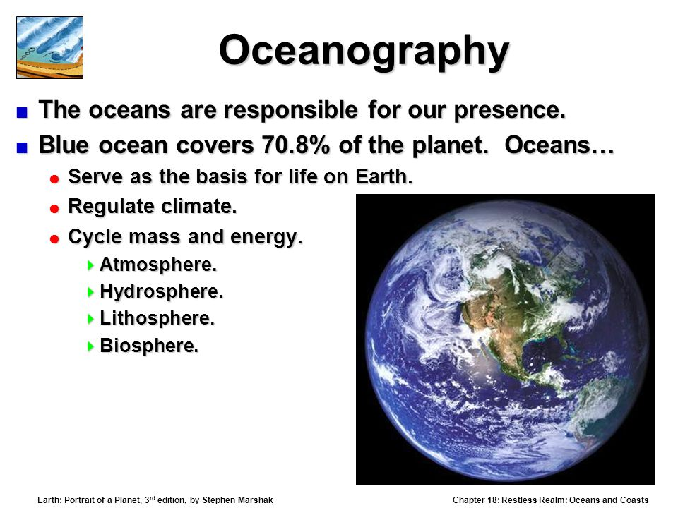 Oceanography The oceans are responsible for our presence.