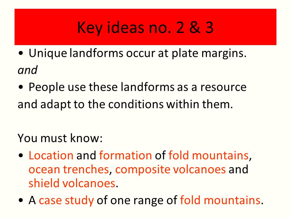 Key ideas no. 2 & 3 Unique landforms occur at plate margins. and