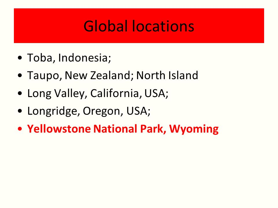 Global locations Toba, Indonesia; Taupo, New Zealand; North Island