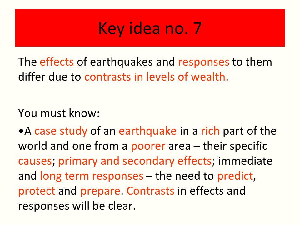 Key idea no. 7 The effects of earthquakes and responses to them differ due to contrasts in levels of wealth.