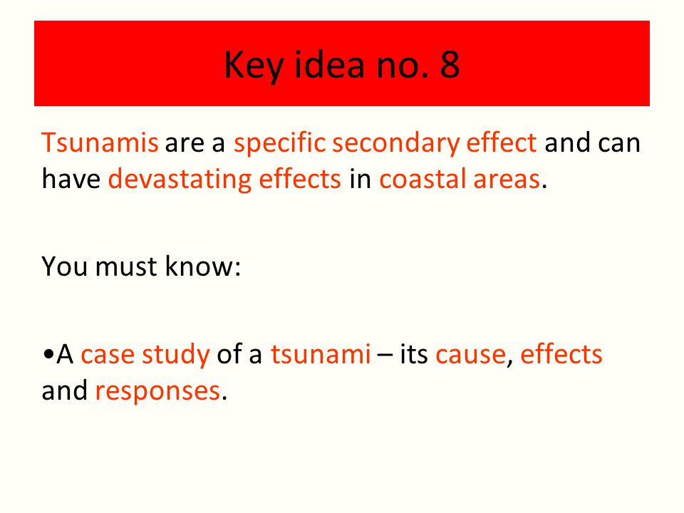 Key idea no. 8 Tsunamis are a specific secondary effect and can have devastating effects in coastal areas.